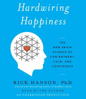 Hardwiring Happiness: The New Brain Science of Contentment, Calm, and Confidence Cover Image