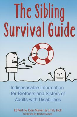 The Sibling Survival Guide: Indispensable Information for Brothers and Sisters of Adults with Disabilities Cover Image