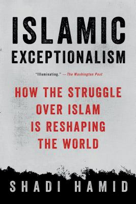 Islamic Exceptionalism: How the Struggle Over Islam Is Reshaping the World Cover Image