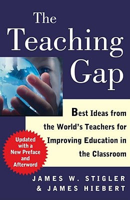 The Teaching Gap: Best Ideas from the World's Teachers for Improving Education in the Classroom Cover Image