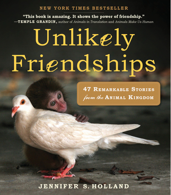 Unlikely Friendships: 47 Remarkable Stories from the Animal Kingdom Cover Image