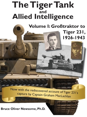 The Tiger Tank and Allied Intelligence: Grosstraktor to Tiger 231, 1926-1943 Cover Image