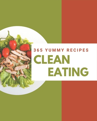 365 Yummy Clean Eating Recipes: A Yummy Clean Eating Cookbook for Effortless Meals Cover Image