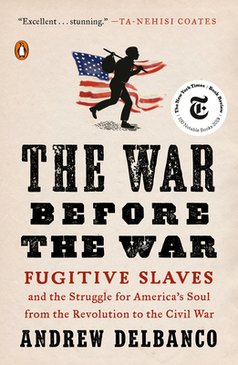 The War Before the War: Fugitive Slaves and the Struggle for America's Soul from the Revolution to the Civil War Cover Image