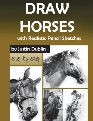 Draw Horses: With Realistic Pencil Sketches (6 Horse Drawings in a Step by Step Process) Cover Image