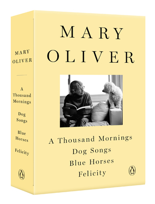 A Mary Oliver Collection: A Thousand Mornings, Dog Songs, Blue Horses, and Felicity Cover Image