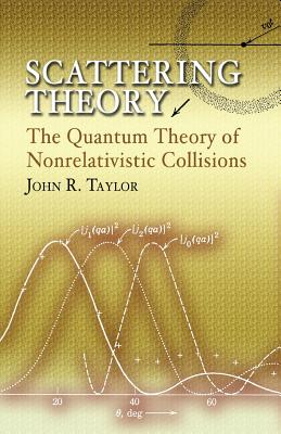 Scattering Theory: The Quantum Theory of Nonrelativistic Collisions (Dover Books on Engineering) Cover Image