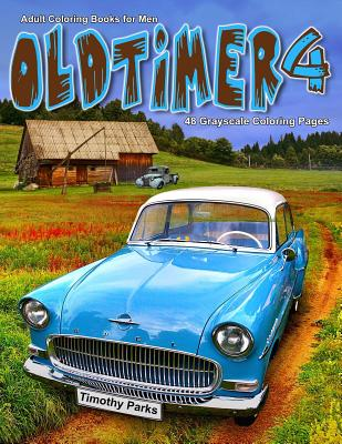 Adult Coloring Books for Men Oldtimer 4: Life Escapes Adult Coloring Books 48 grayscale coloring pages of old cars, trucks, planes, antique items and Cover Image