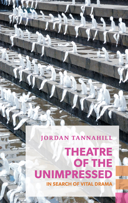 Theatre of the Unimpressed: In Search of Vital Drama (Exploded Views) Cover Image