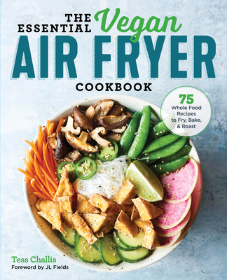 The Essential Vegan Air Fryer Cookbook: 75 Whole Food Recipes to Fry, Bake, and Roast Cover Image