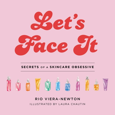 Let's Face It: Secrets of a Skincare Obsessive Cover Image