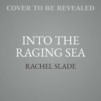 Into the Raging Sea: Thirty-Three Mariners, One Megastorm, and the Sinking of the El Faro Cover Image