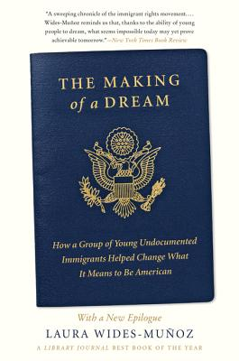 The Making of a Dream: How a Group of Young Undocumented Immigrants Helped Change What It Means to Be American Cover Image