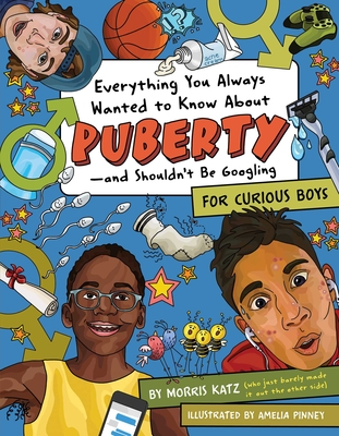 Everything You Always Wanted to Know About Puberty—and Shouldn't Be Googling: For Curious Boys Cover Image