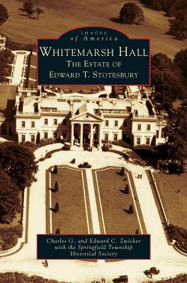Whitemarsh Hall: The Estate of Edward T. Stotesbury Cover Image