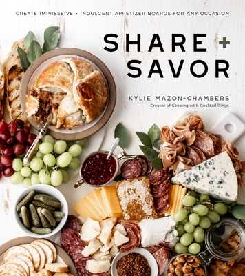 Share + Savor: Create Impressive + Indulgent Appetizer Boards for Any Occasion cover