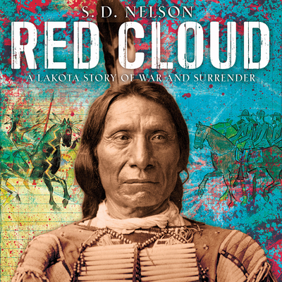 Red Cloud: A Lakota Story of War and Surrender by S.D. Nelson