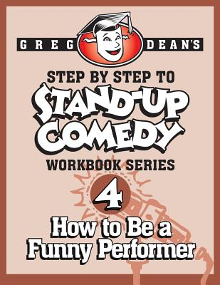 Step By Step to Stand-Up Comedy - Workbook Series: Workbook 4: How to Be a Funny Performer Cover Image