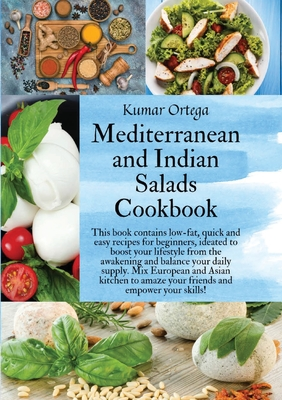 Mediterranean and Indian Salads: This book contains low-fat, quick and easy recipes for beginners, ideated to boost your lifestyle from the awakening Cover Image
