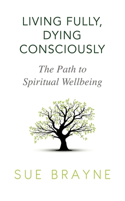 Living Fully, Dying Consciously: The Path to Spiritual Wellbeing Cover Image