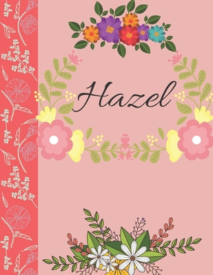 Hazel: Personalized Notebook for Women and Girls, Floral Composition Cover Journals to Write in. Personalized Gift. Garden Fl Cover Image