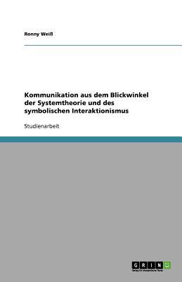 Kommunikation aus dem Blickwinkel der Systemtheorie und des symbolischen Interaktionismus Cover Image