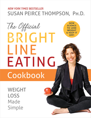 The Official Bright Line Eating Cookbook: Weight Loss Made Simple Cover Image