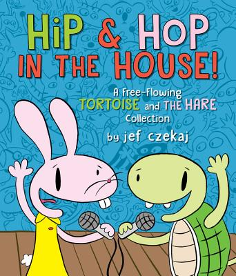 Hip & Hop in the House!: A Free-flowing Tortoise and the Hare collection (A Hip & Hop Book) Cover Image