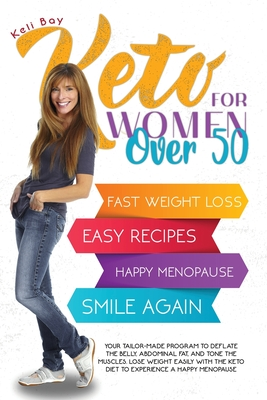 Keto For Women Over 50 YOUR TAILOR-MADE PROGRAM TO DEFLATE THE BELLY, ABDOMINAL FAT,: And Tone the Muscles. Lose Weight with the Keto Diet to Experien Cover Image