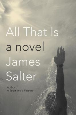 All That Is, by James Salter