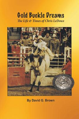Gold Buckle Dreams: The Life & Times of Chris LeDoux Cover Image