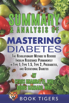 Summary and Analysis of Mastering Diabetes: The Revolutionary Method to Reverse Insulin Resistance Permanently in Type 1, Type 1.5, Type 2, Prediabete Cover Image