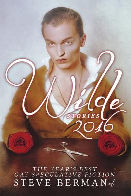 Wilde Stories 2016: The Year's Best Gay Speculative Fiction Cover Image