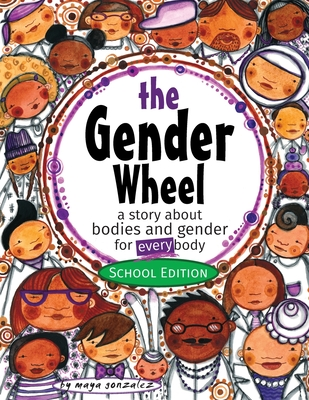 The Gender Wheel - School Edition: a story about bodies and gender for every body Cover Image