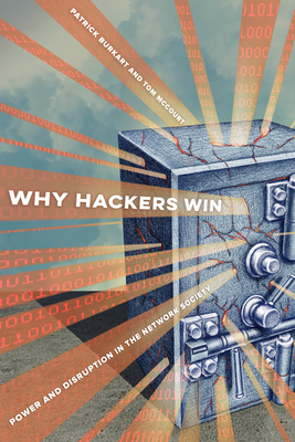 Why Hackers Win: Power and Disruption in the Network Society Cover Image