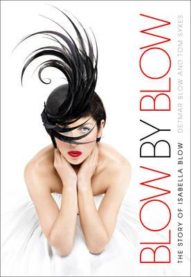 Blow by Blow: The Story of Isabella Blow. Detmar Blow with Tom Sykes Cover Image