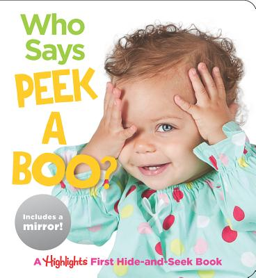 Who Says Peekaboo?: A Highlights First Hide-and-Seek Book (Highlights Baby Mirror Board Books) Cover Image