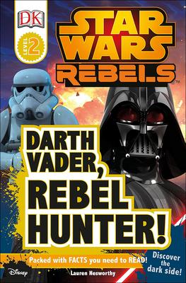 Darth Vader, Rebel Hunter! (DK Readers: Level 2) Cover Image