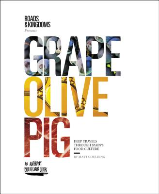 Grape, Olive, Pig: Deep Travels Through Spain's Food Culture cover