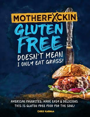 Motherfuckin Gluten Free doesn't mean I only eat grass!: American favorites, made easy & delicious. This is Gluten Free Food for the Soul. Cover Image