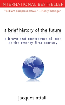 A Brief History of the Future: A Brave and Controversial Look at the Twenty-First Century Cover Image