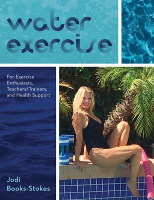 Water Exercise: For Exercise Enthusiasts, Teachers/Trainers, and Health Support Cover Image