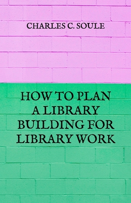 How to Plan a Library Building for Library Work Cover Image