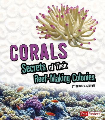 Corals: Secrets of Their Reef-Making Colonies Cover Image