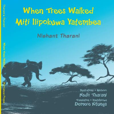 When Trees Walked Miti Ilipokuwa Yatembea: Bilingual English and Swahili Cover Image
