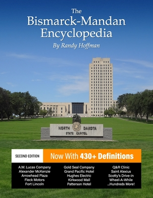 The Bismarck-Mandan Encyclopedia: Facts and pictures on more than 300 terms, past and present. Cover Image