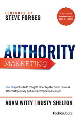 Authority Marketing: Your Blueprint to Build Thought Leadership That Grows Business, Attracts Opportunity, and Makes Competition Irrelevant Cover Image