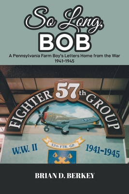 So Long, Bob: A Pennsylvania Farm Boy's Letters Home from the War 1941-1945 Cover Image