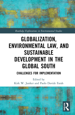 Globalization, Environmental Law and Sustainable Development in the Global South: Challenges for Implementation (Routledge Explorations in Environmental Studies) Cover Image