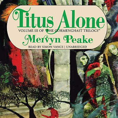 Titus Alone (Gormenghast Trilogy (Audio) #3) Cover Image